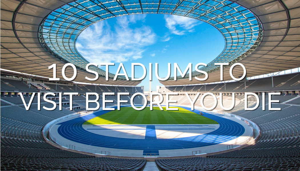 Tablebox Stadiums To Experience Before You Die Stadium - 10 soccer stadiums you need to visit
